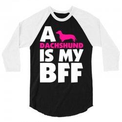 A Dachshund Is My BFF 3/4 Sleeve Shirt   Artistshot