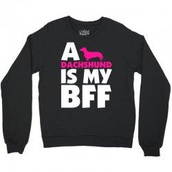 A Dachshund Is My BFF Crewneck Sweatshirt   Artistshot