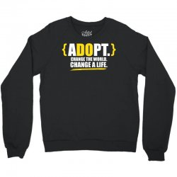 ADOPT, Change The World, Change A Life Crewneck Sweatshirt | Artistshot