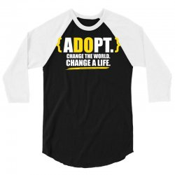 ADOPT, Change The World, Change A Life 3/4 Sleeve Shirt | Artistshot