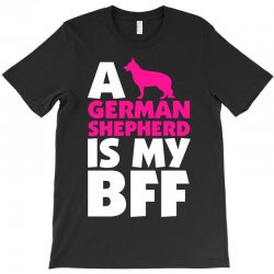 A German Shepherd Is My BFF T-Shirt | Artistshot