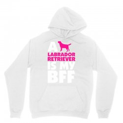 A Labrador Retriever Is My BFF Unisex Hoodie | Artistshot