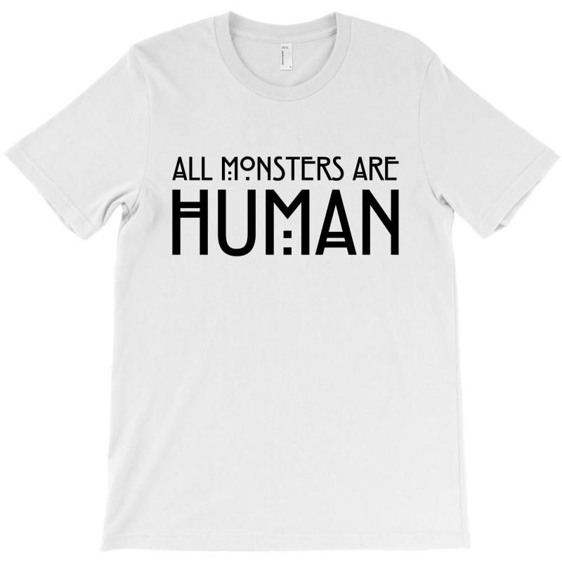 All Monsters Are Human T-shirt   Artistshot