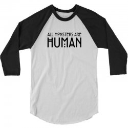 All monsters are human 3/4 Sleeve Shirt   Artistshot