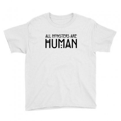 All Monsters Are Human Youth Tee Designed By Tshiart