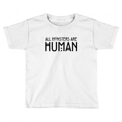All Monsters Are Human Toddler T-shirt Designed By Tshiart