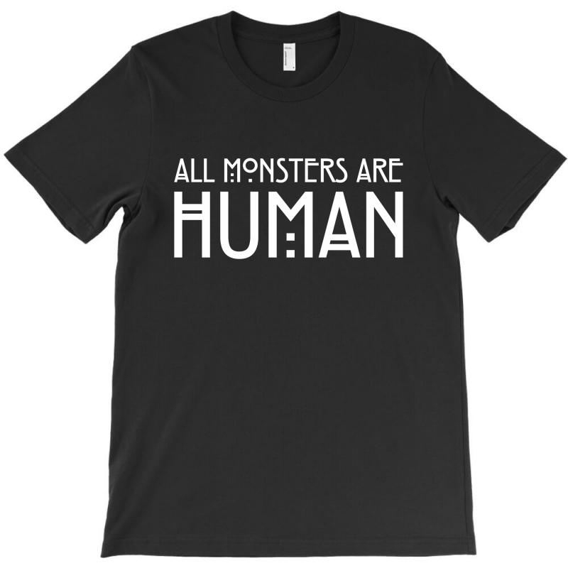 All Monsters Are Human White T-shirt | Artistshot
