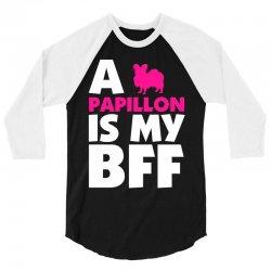 A Papillon Is My BFF 3/4 Sleeve Shirt | Artistshot