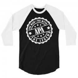 Apa-The Man The Myth The Legend 3/4 Sleeve Shirt   Artistshot