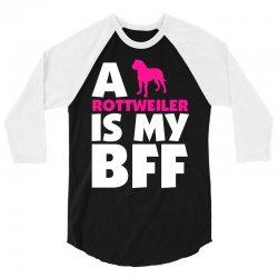 A Rottweiler Is My BFF 3/4 Sleeve Shirt | Artistshot