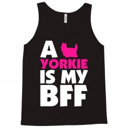A Yorkie Is My BFF Tank Top   Artistshot