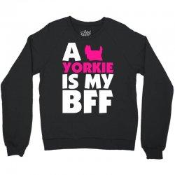 A Yorkie Is My BFF Crewneck Sweatshirt   Artistshot