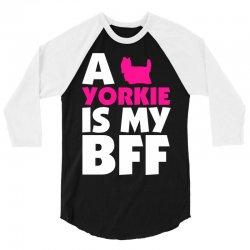 A Yorkie Is My BFF 3/4 Sleeve Shirt   Artistshot