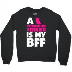 A Yorkshire Terrier Is My BFF Crewneck Sweatshirt | Artistshot