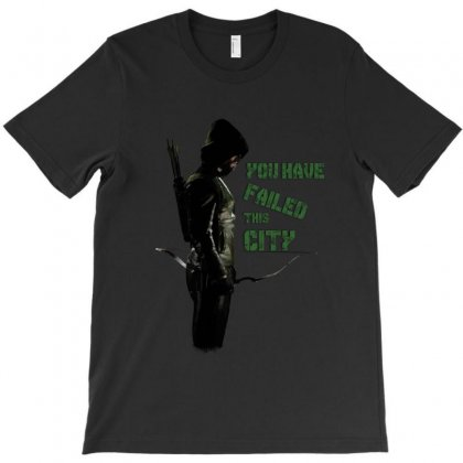 Arrow - You Have Failed This City T-shirt Designed By Tshiart