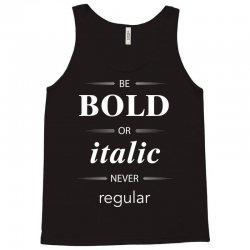 Be Bold Or Italic Never Regular Tank Top   Artistshot