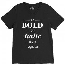 Be Bold Or Italic Never Regular V-Neck Tee   Artistshot
