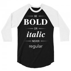 Be Bold Or Italic Never Regular 3/4 Sleeve Shirt   Artistshot