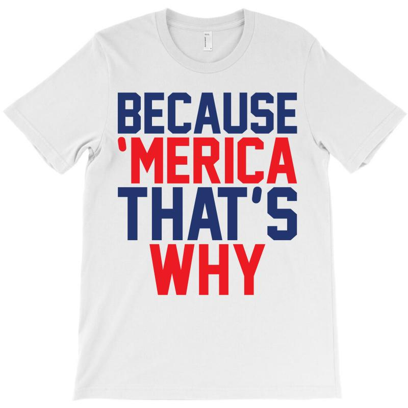 Because 'merica That's Why T-shirt   Artistshot