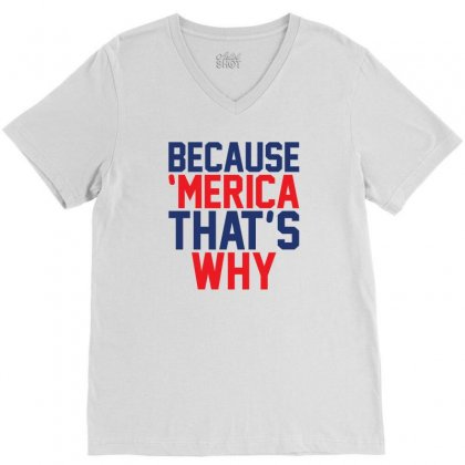 Because 'merica That's Why V-neck Tee Designed By Tshiart