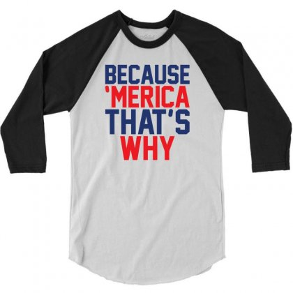 Because 'merica That's Why 3/4 Sleeve Shirt Designed By Tshiart