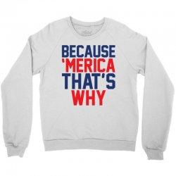 Because 'Merica That's why Crewneck Sweatshirt   Artistshot