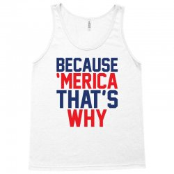 Because 'Merica That's why Tank Top   Artistshot