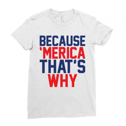 Because 'merica That's Why Ladies Fitted T-shirt Designed By Tshiart