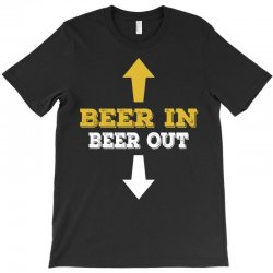 Beer in Beer out T-Shirt | Artistshot