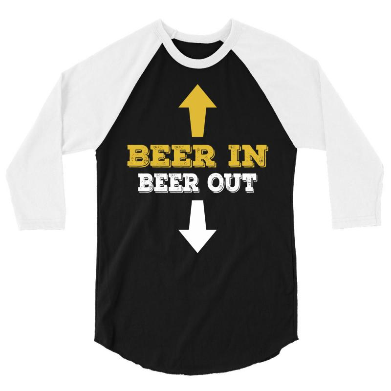 Beer In Beer Out 3/4 Sleeve Shirt   Artistshot