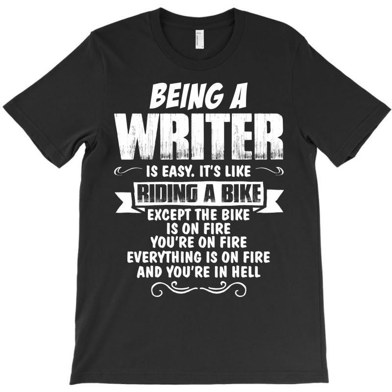 Being A Writer... T-shirt   Artistshot