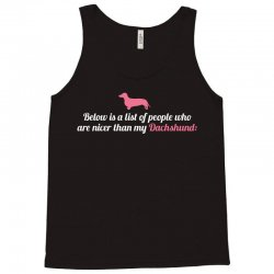 Below Is List Of People Who Are Nicer Than My Dachshund Tank Top | Artistshot