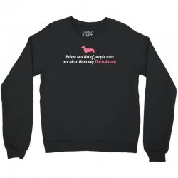 Below Is List Of People Who Are Nicer Than My Dachshund Crewneck Sweatshirt | Artistshot