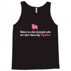 Below Is List Of People Who Are Nicer Than My Papillon Tank Top | Artistshot