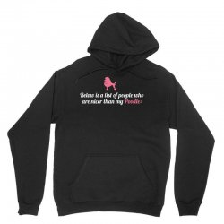 Below Is List Of People Who Are Nicer Than My Poodle Unisex Hoodie | Artistshot