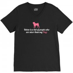 Below Is List Of People Who Are Nicer Than My Pug V-Neck Tee | Artistshot