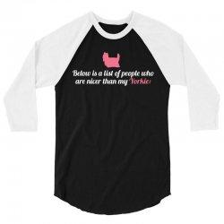 Below Is List Of People Who Are Nicer Than My Yorkie 3/4 Sleeve Shirt | Artistshot
