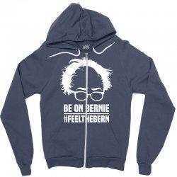 Be On Bernie Zipper Hoodie | Artistshot