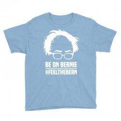 Be On Bernie Youth Tee | Artistshot