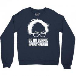 Be On Bernie Crewneck Sweatshirt | Artistshot