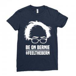 Be On Bernie Ladies Fitted T-Shirt | Artistshot