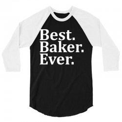 Best Baker Ever 3/4 Sleeve Shirt | Artistshot