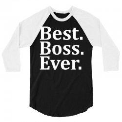 Best Boss Ever 3/4 Sleeve Shirt | Artistshot