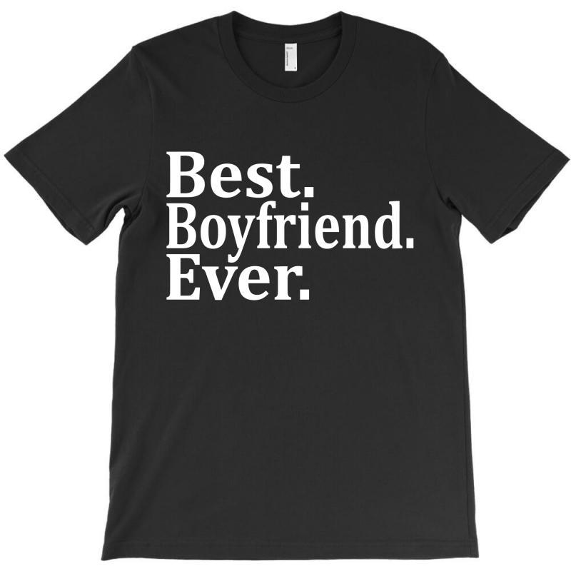 Best Boyfriend Ever T-shirt | Artistshot