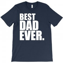 Best Dad Ever T-Shirt | Artistshot