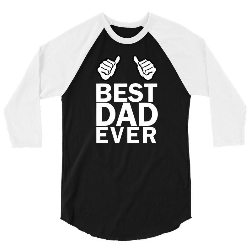 b1ff9393606c57 Custom Best Dad Ever 3/4 Sleeve Shirt By Tshiart - Artistshot