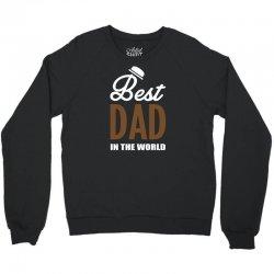 Best Dad in the World Crewneck Sweatshirt   Artistshot