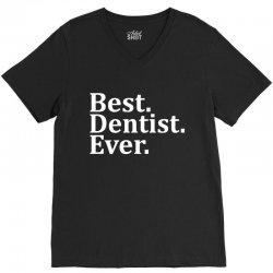 Best Dentist Ever V-Neck Tee | Artistshot