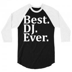Best Dj Ever 3/4 Sleeve Shirt | Artistshot