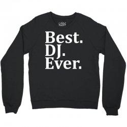 Best Dj Ever Crewneck Sweatshirt | Artistshot